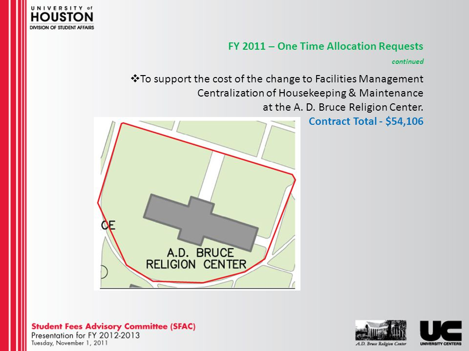 FY 2011 – One Time Allocation Requests continued To support the cost of the change to Facilities Management Centralization of Housekeeping & Maintenance at the A.