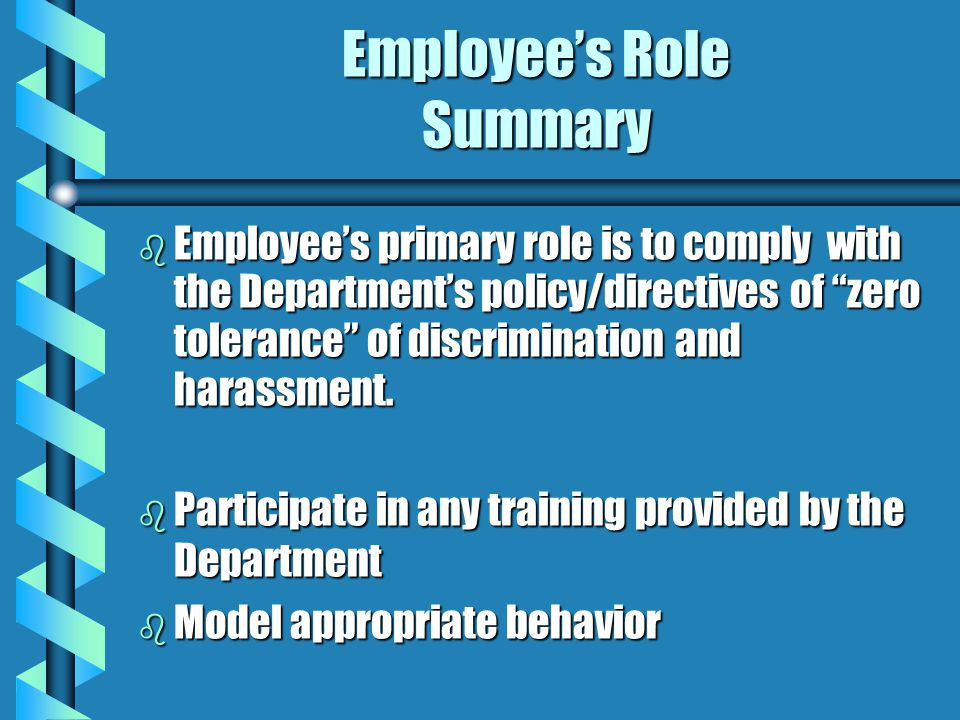 Supervisors Roles SUMMARY b Supervisors primary role is to support the Departments policy/directives of zero tolerance of discrimination and harassment.