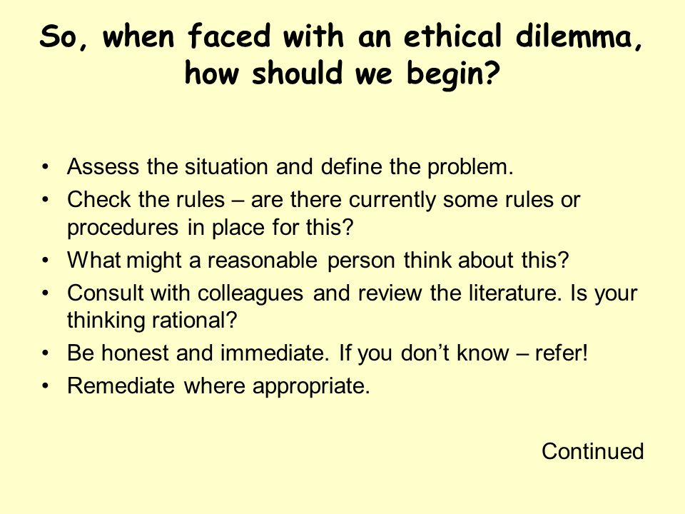 So, when faced with an ethical dilemma, how should we begin.