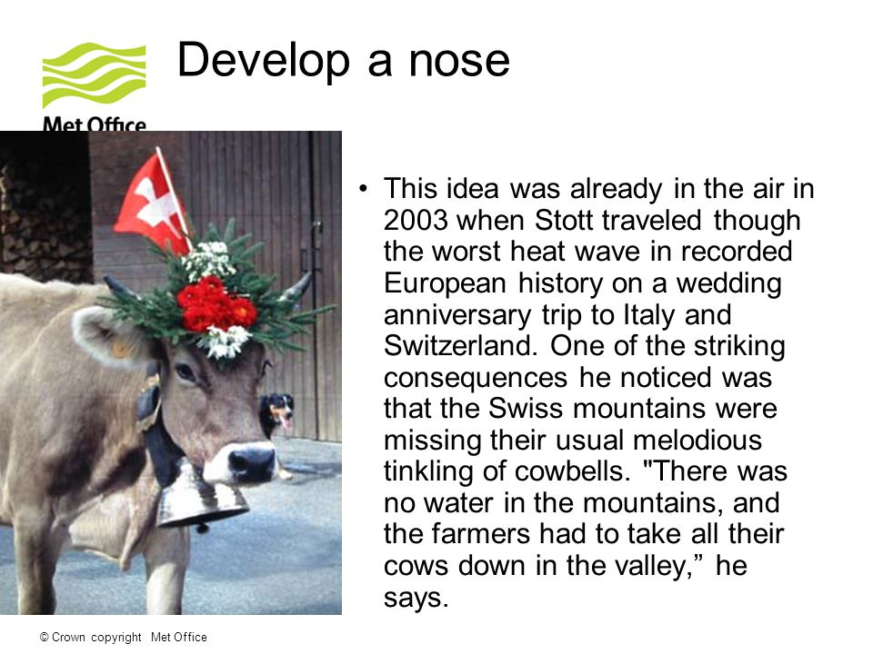 Develop a nose This idea was already in the air in 2003 when Stott traveled though the worst heat wave in recorded European history on a wedding anniversary trip to Italy and Switzerland.