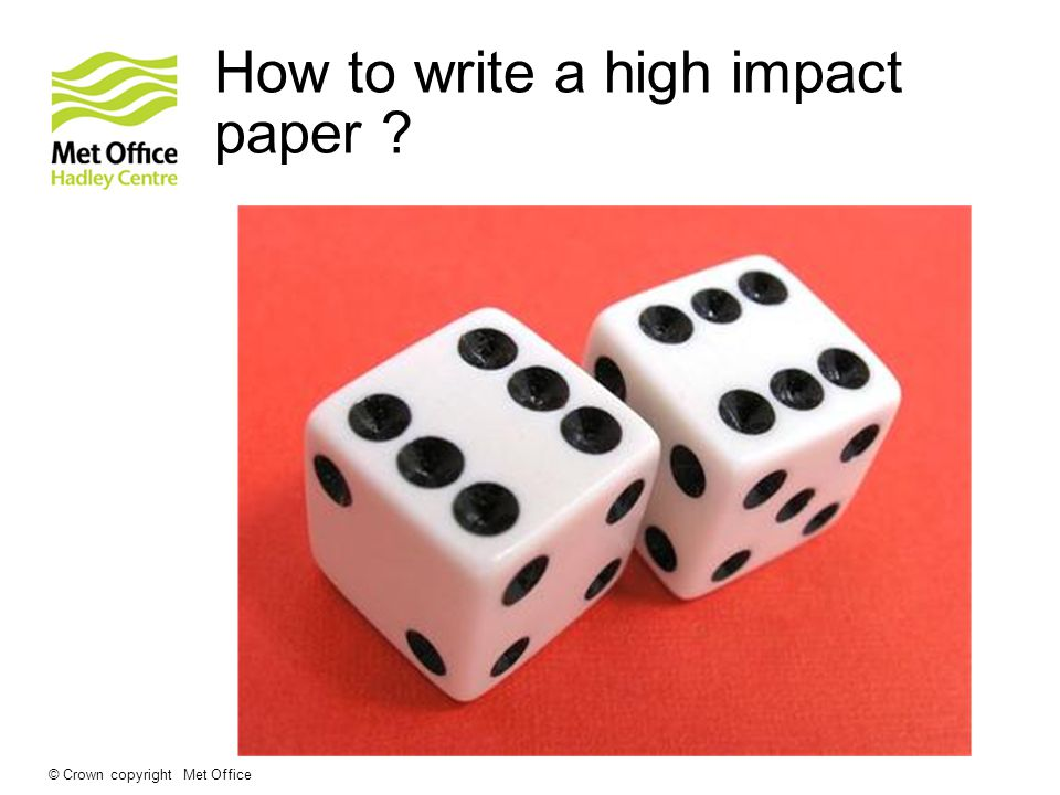 How to write a high impact paper ? © Crown copyright Met Office