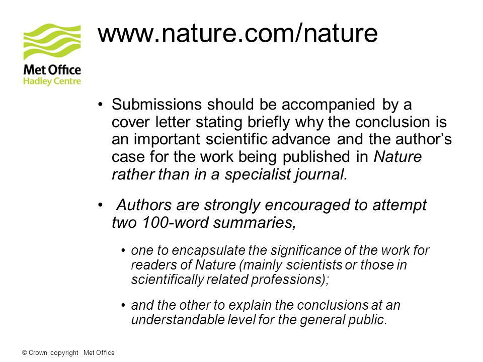 www.nature.com/nature Submissions should be accompanied by a cover letter stating briefly why the conclusion is an important scientific advance and the authors case for the work being published in Nature rather than in a specialist journal.