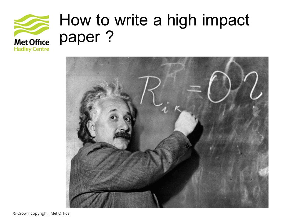 The three point plan to writing a high impact paper © Crown copyright Met Office