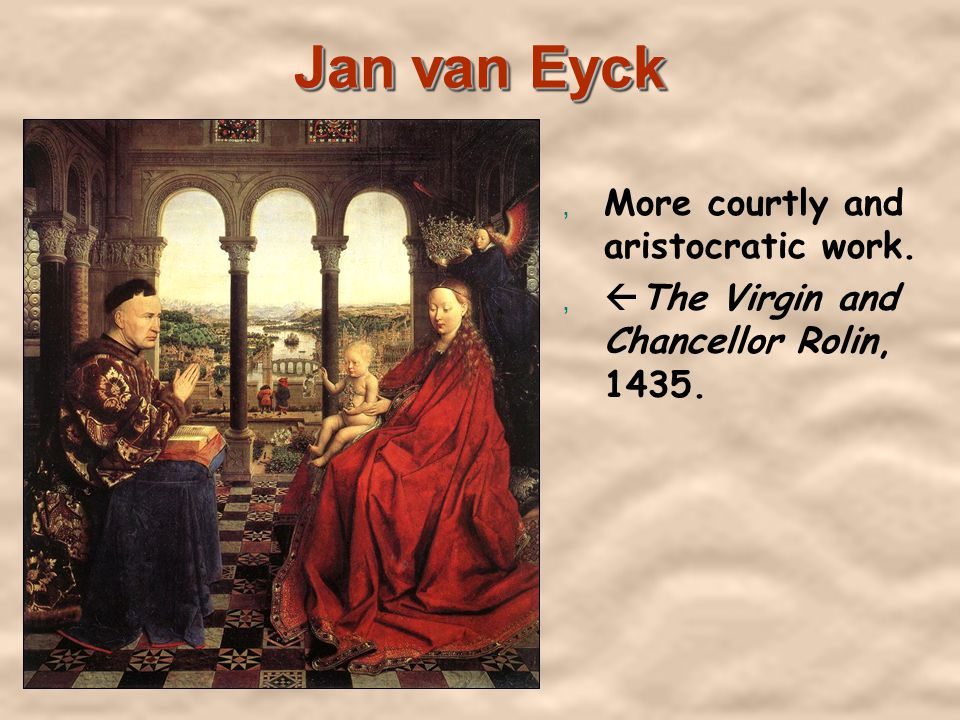Jan van Eyck, More courtly and aristocratic work., The Virgin and Chancellor Rolin, 1435.