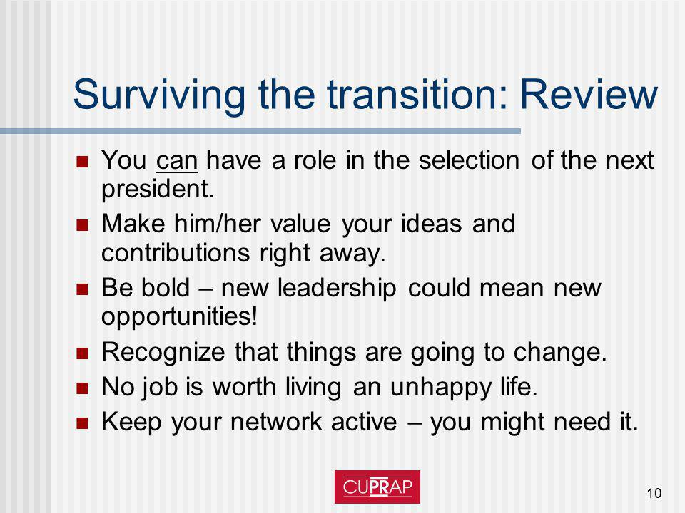 10 Surviving the transition: Review You can have a role in the selection of the next president.