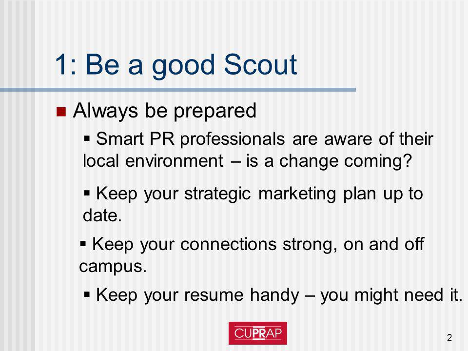 2 1: Be a good Scout Always be prepared Smart PR professionals are aware of their local environment – is a change coming.