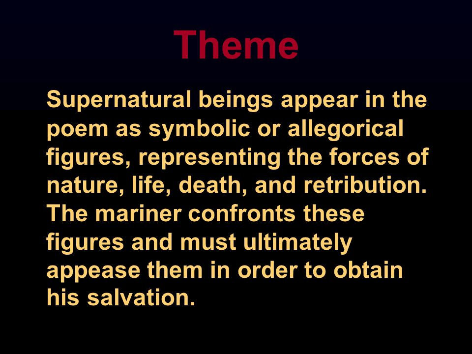 Theme Supernatural beings appear in the poem as symbolic or allegorical figures, representing the forces of nature, life, death, and retribution.