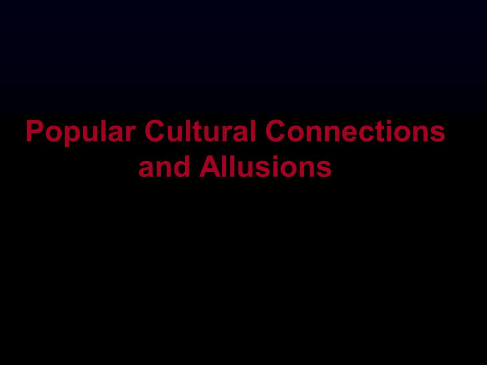 Popular Cultural Connections and Allusions