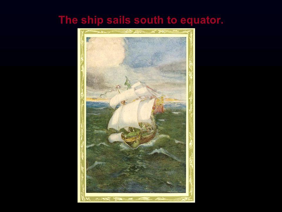 The ship sails south to equator.
