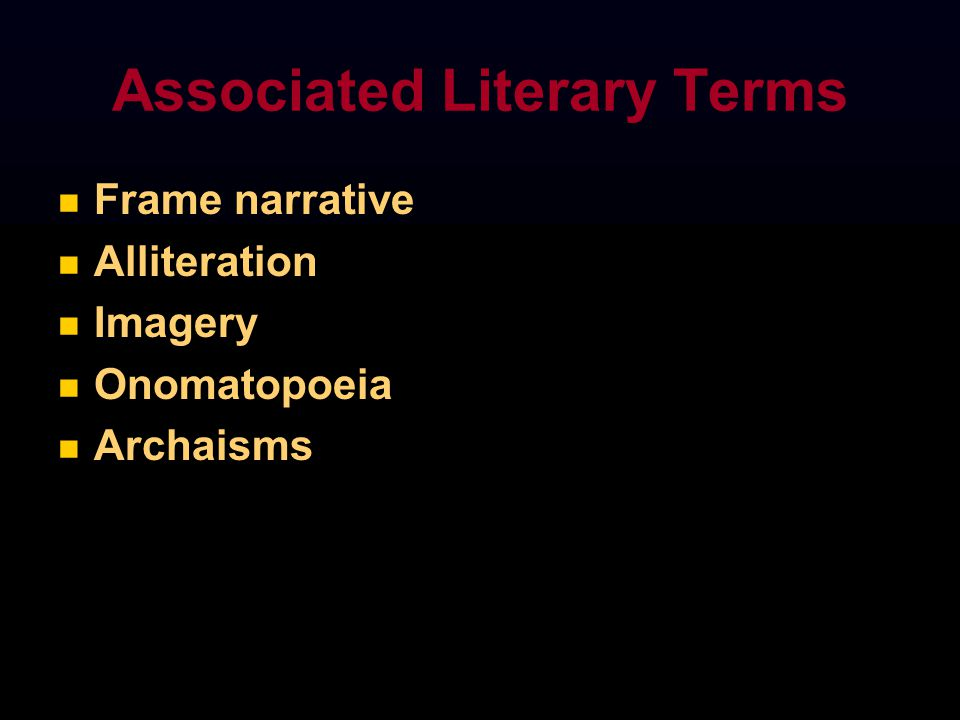 Associated Literary Terms Frame narrative Alliteration Imagery Onomatopoeia Archaisms
