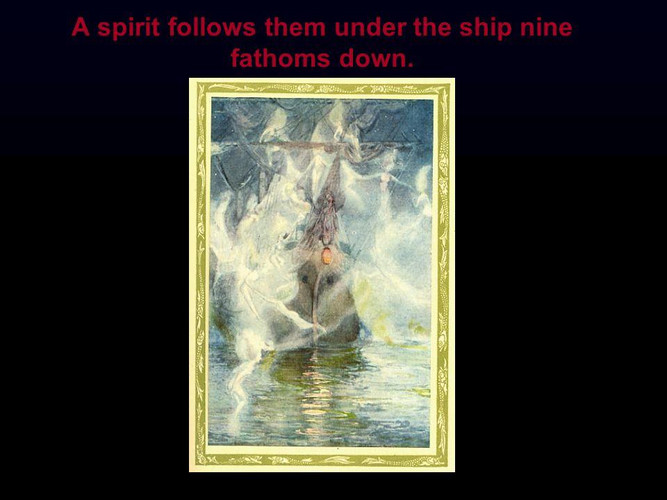 A spirit follows them under the ship nine fathoms down.