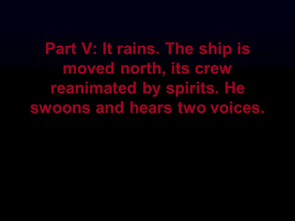 Part V: It rains. The ship is moved north, its crew reanimated by spirits. He swoons and hears two voices.