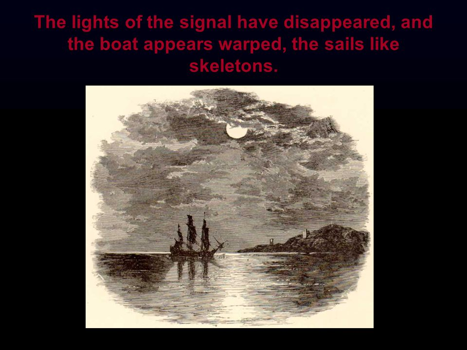 The lights of the signal have disappeared, and the boat appears warped, the sails like skeletons.
