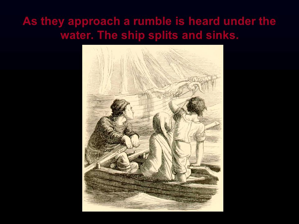 As they approach a rumble is heard under the water. The ship splits and sinks.