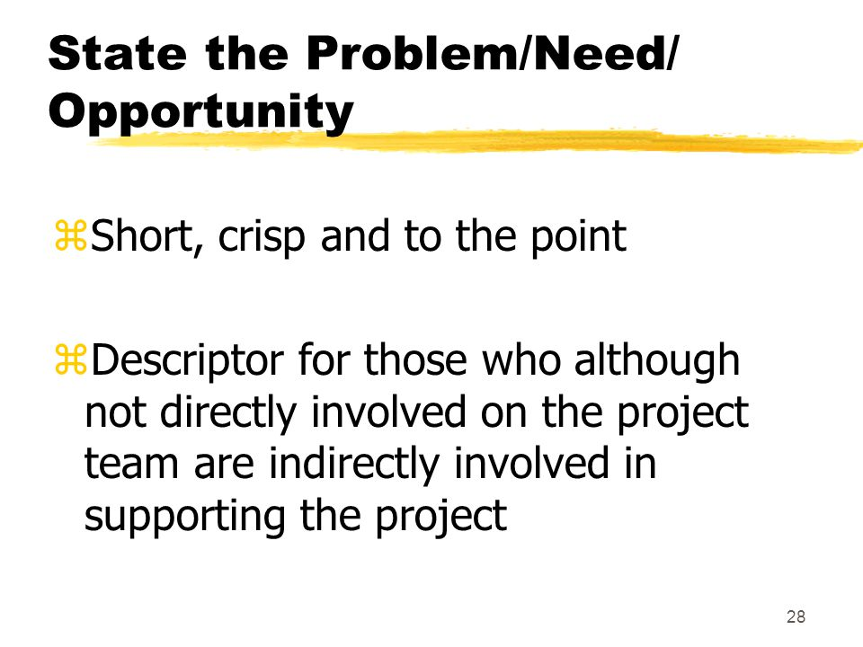 27 State the Problem/Need/ Opportunity yAdvise the client of potential technology- related constraints in areas such as...