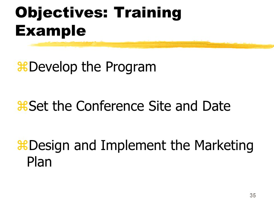 34 Develop Project Objectives zObjectives represent major scope components or milestones yObjectives are sub-goals zRoadmap to aid decision makers und