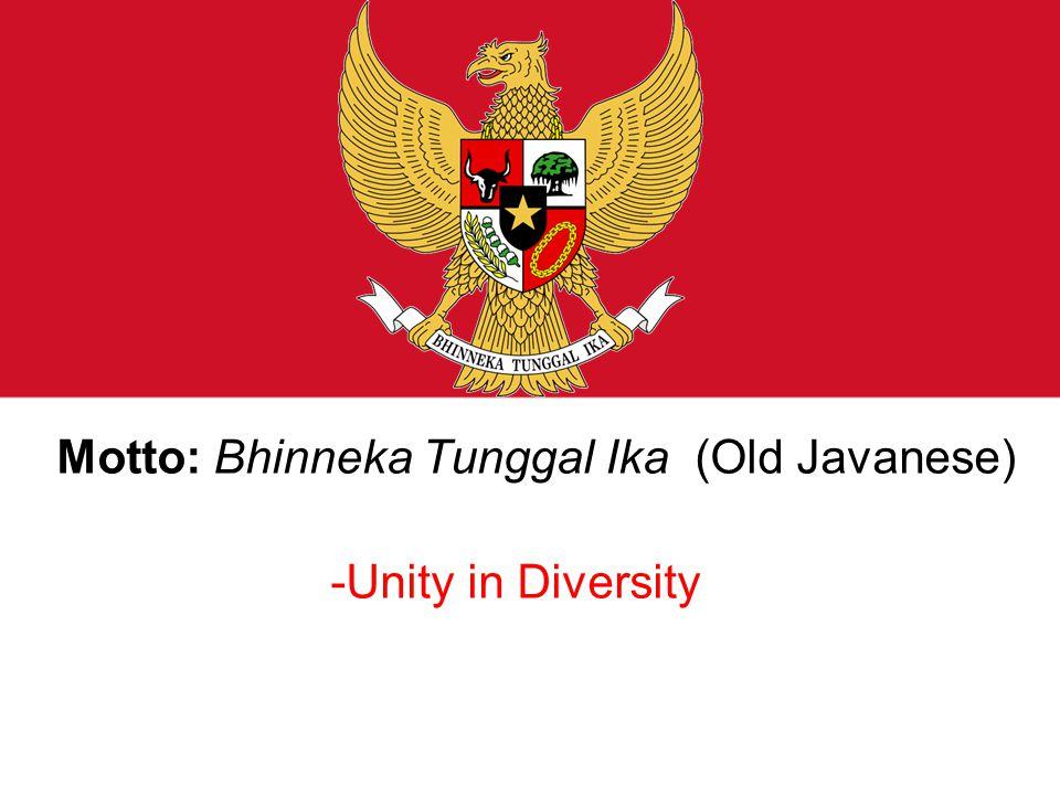 Motto: Bhinneka Tunggal Ika (Old Javanese) -Unity in Diversity