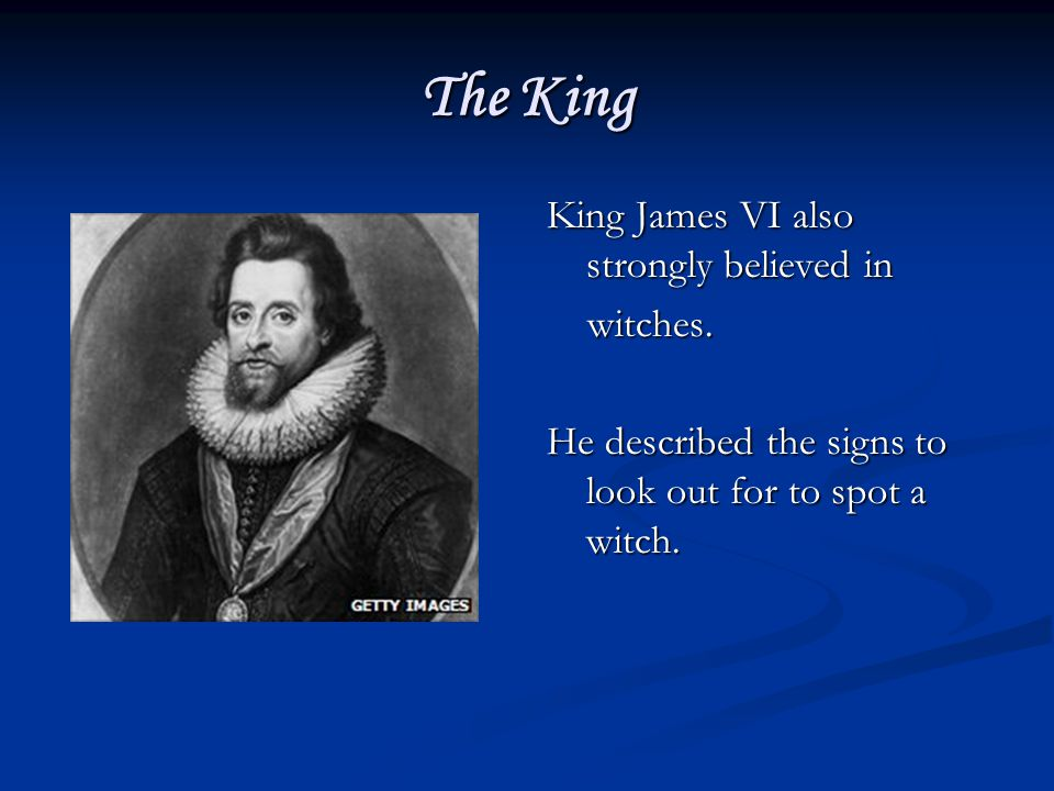 The King King James VI also strongly believed in witches.