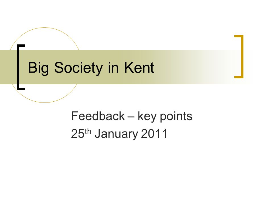 Big Society in Kent Feedback – key points 25 th January 2011