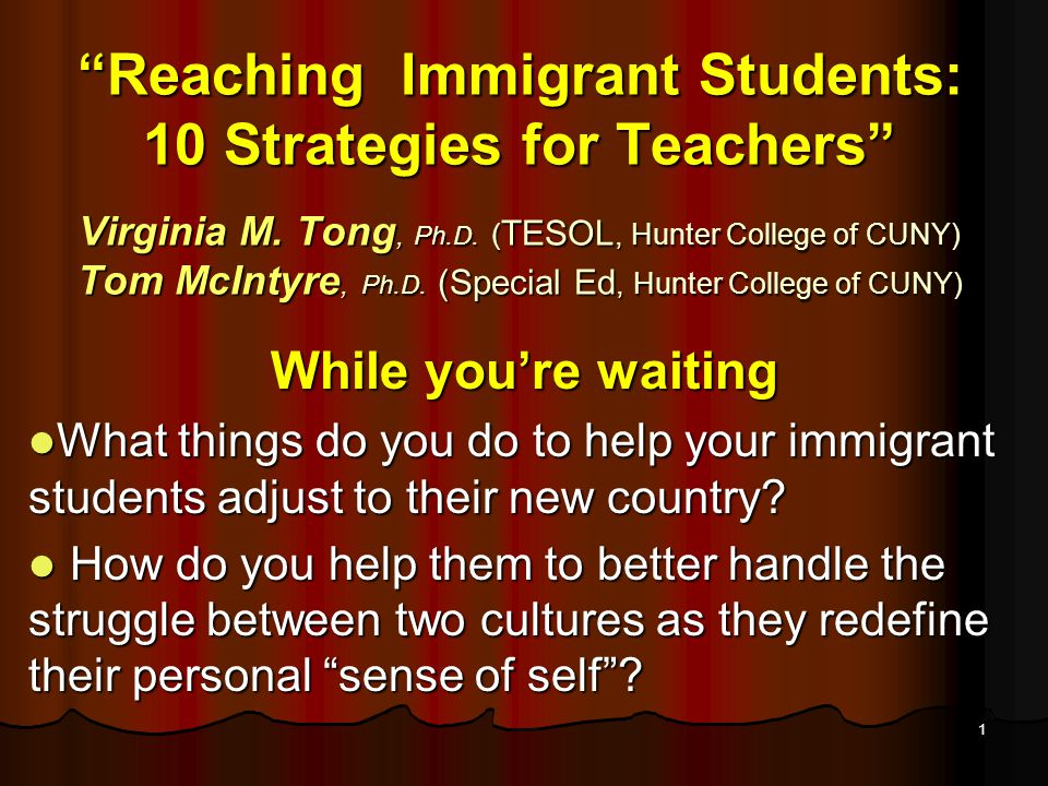 1 Reaching Immigrant Students: 10 Strategies for Teachers Virginia M.