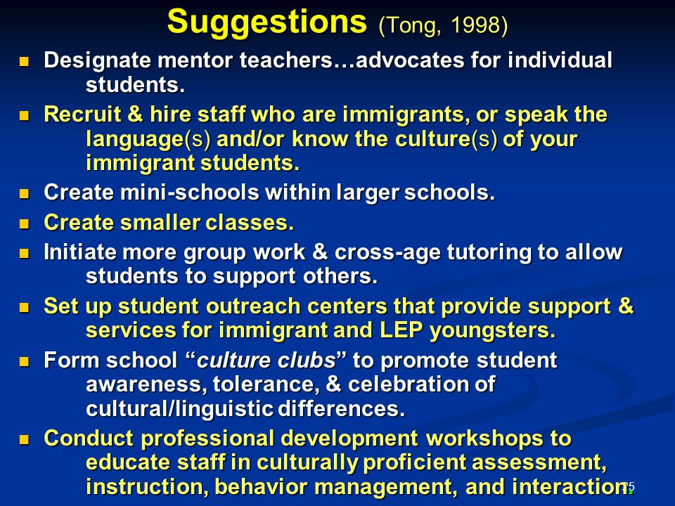 25 Suggestions (Tong, 1998) Designate mentor teachers…advocates for individual students.