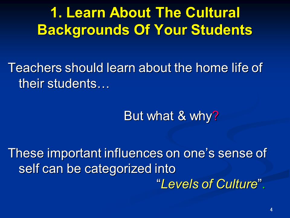 4 1. Learn About The Cultural Backgrounds Of Your Students Teachers should learn about the home life of their students… But what & why? These importan