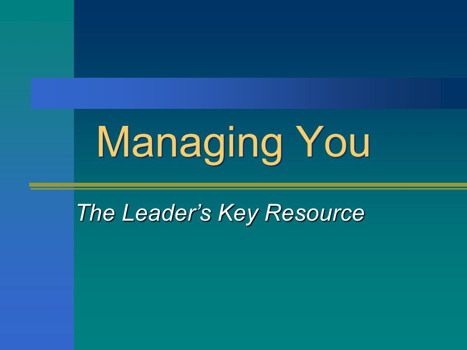Managing You The Leaders Key Resource