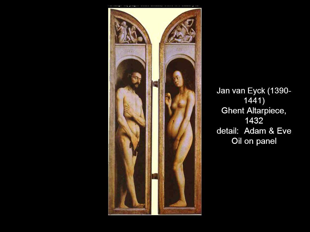 Jan van Eyck (1390- 1441) Ghent Altarpiece, 1432 detail: Adam & Eve Oil on panel