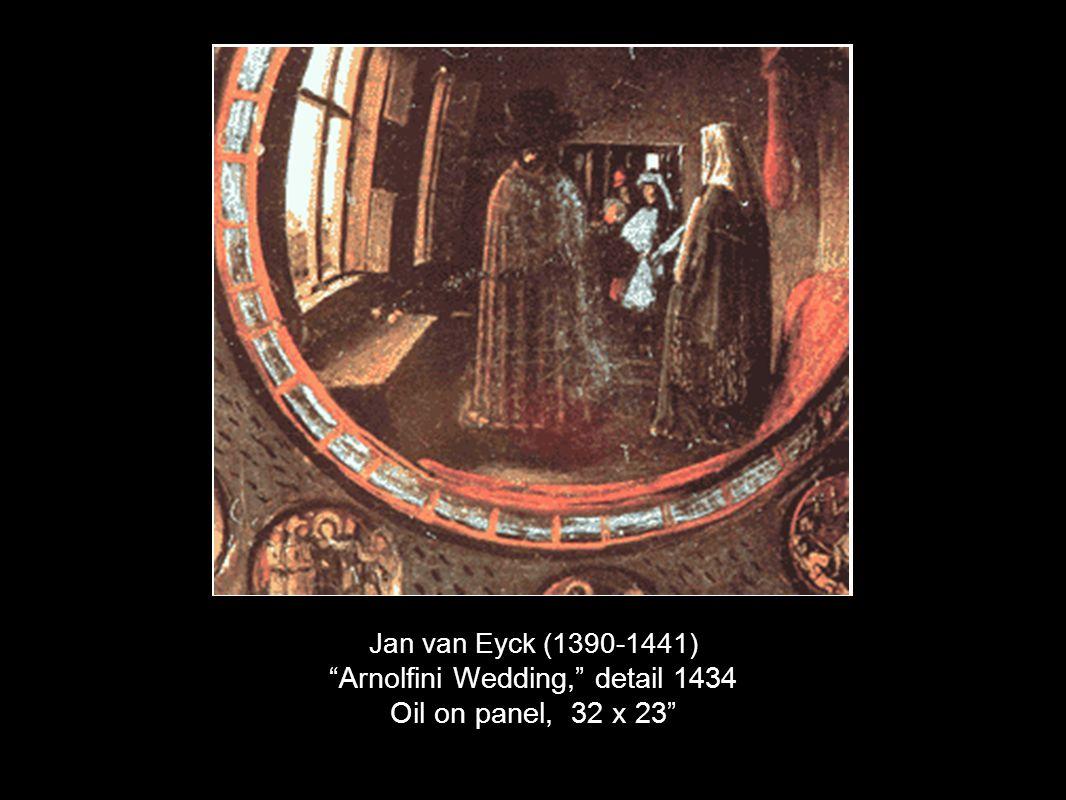 Jan van Eyck (1390-1441) Arnolfini Wedding, detail 1434 Oil on panel, 32 x 23