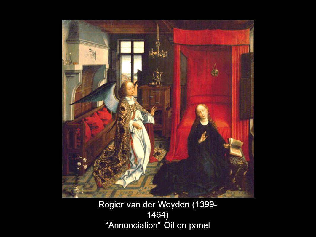 Rogier van der Weyden (1399- 1464) Annunciation Oil on panel