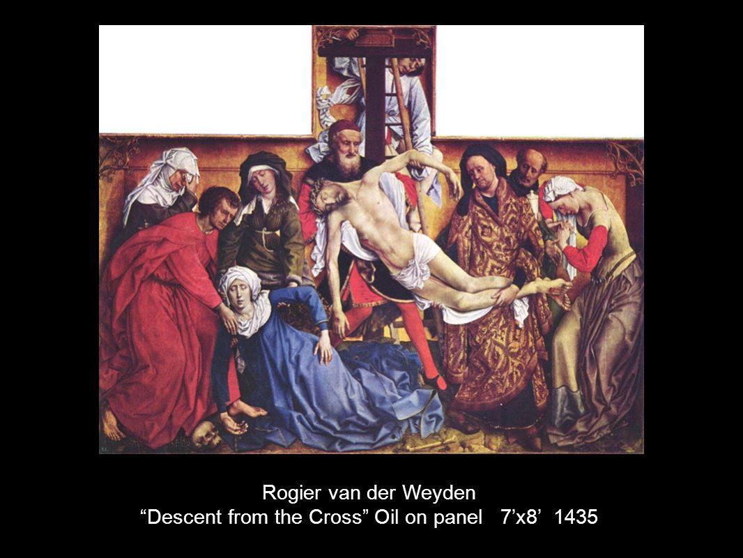Rogier van der Weyden Descent from the Cross Oil on panel 7x8 1435