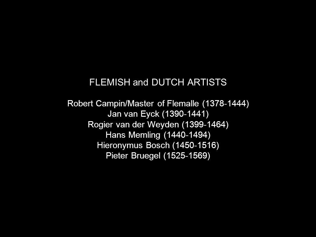 FLEMISH and DUTCH ARTISTS Robert Campin/Master of Flemalle (1378-1444) Jan van Eyck (1390-1441) Rogier van der Weyden (1399-1464) Hans Memling (1440-1