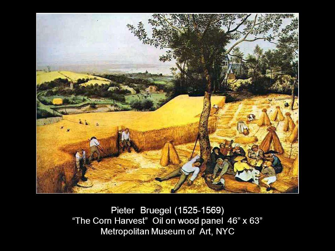 Pieter Bruegel (1525-1569) The Corn Harvest Oil on wood panel 46 x 63 Metropolitan Museum of Art, NYC