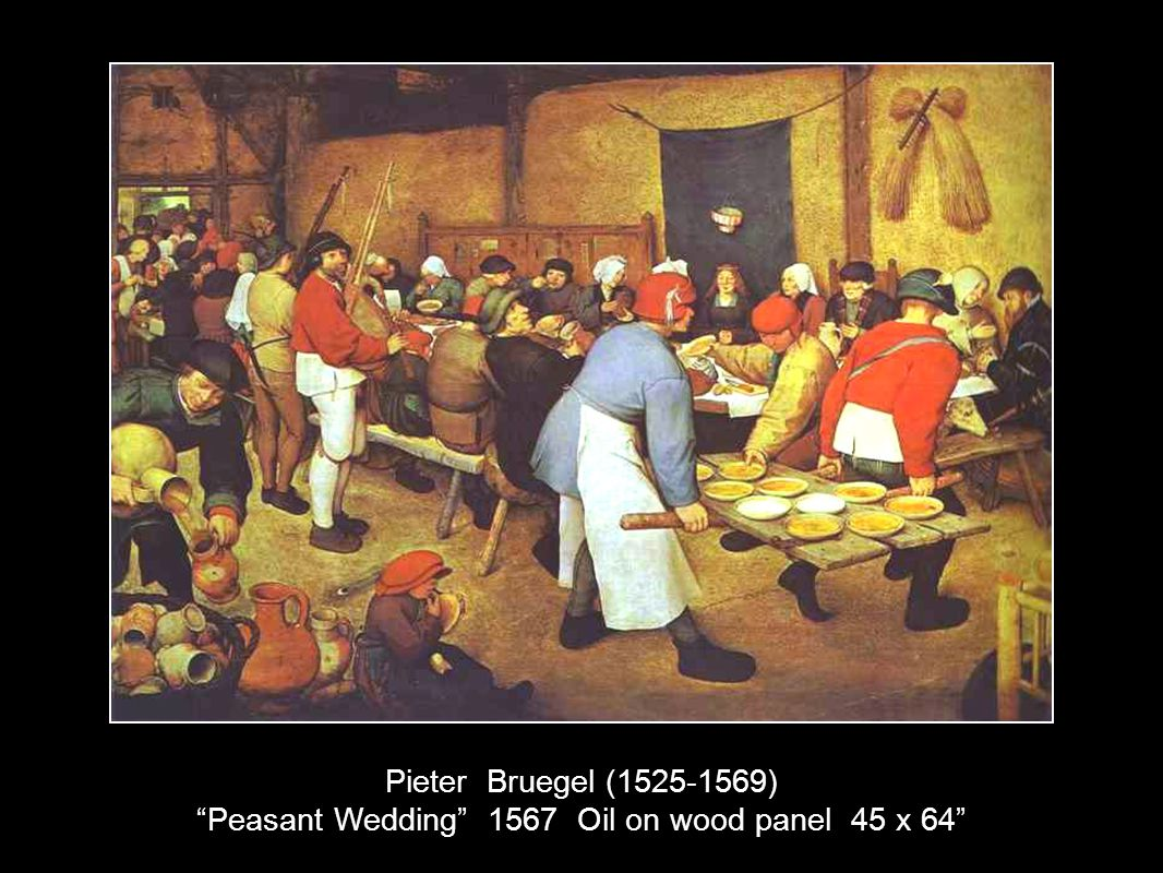 Pieter Bruegel (1525-1569) Peasant Wedding 1567 Oil on wood panel 45 x 64