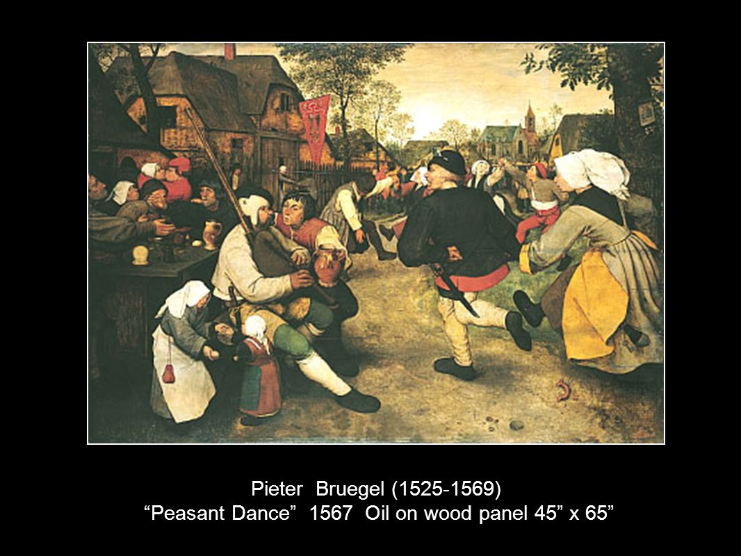 Pieter Bruegel (1525-1569) Peasant Dance 1567 Oil on wood panel 45 x 65