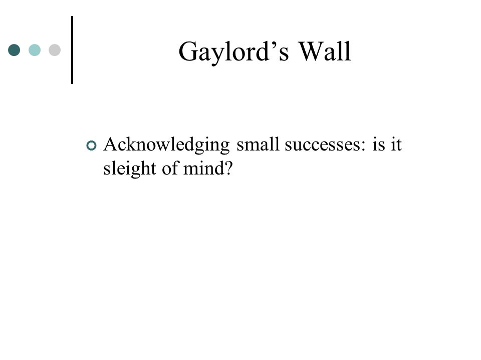 Gaylords Wall Acknowledging small successes: is it sleight of mind?