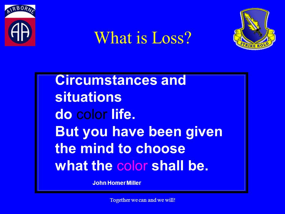 Together we can and we will. What is Loss. Circumstances and situations do color life.