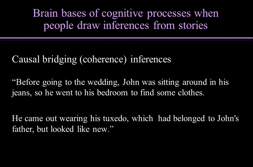 Causal bridging (coherence) inferences Before going to the wedding, John was sitting around in his jeans, so he went to his bedroom to find some cloth