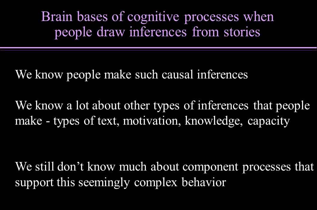 We know people make such causal inferences We know a lot about other types of inferences that people make - types of text, motivation, knowledge, capa