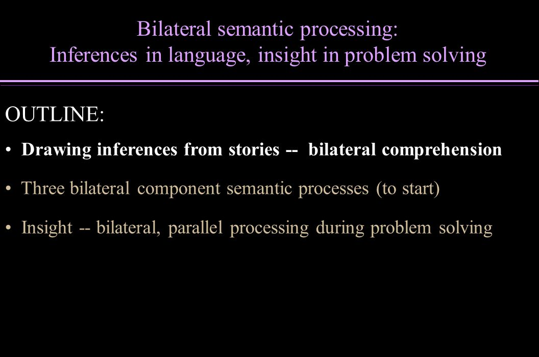 Current projects, Future directions Shift semantic distance for integration --> shift hemi asymmetry Closely tie to behavioral markers of inference activation, selection, incorporation – –Recall of inferences – –Priming of inferences Successful integration versus effort of difficult integration – –Incorporation (recall study)