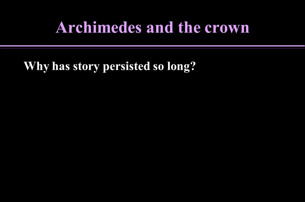 Archimedes and the crown Why has story persisted so long?