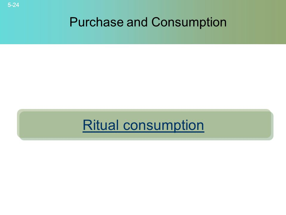 5-24 © 2007 McGraw-Hill Companies, Inc., McGraw-Hill/Irwin Purchase and Consumption Ritual consumption