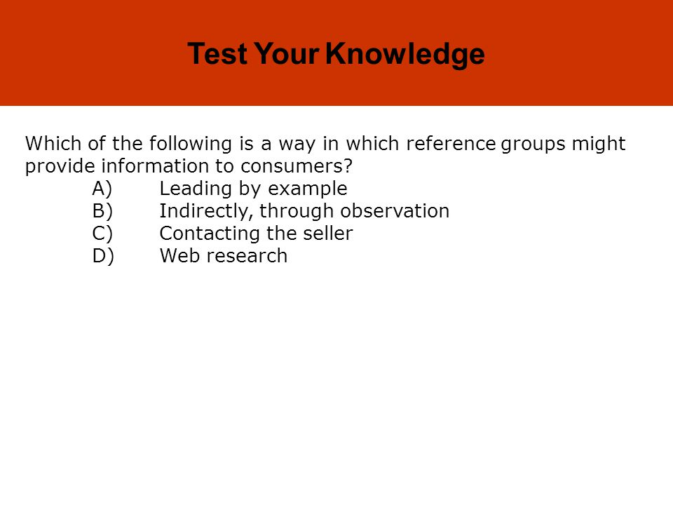 5-39 Test Your Knowledge Which of the following is a way in which reference groups might provide information to consumers.
