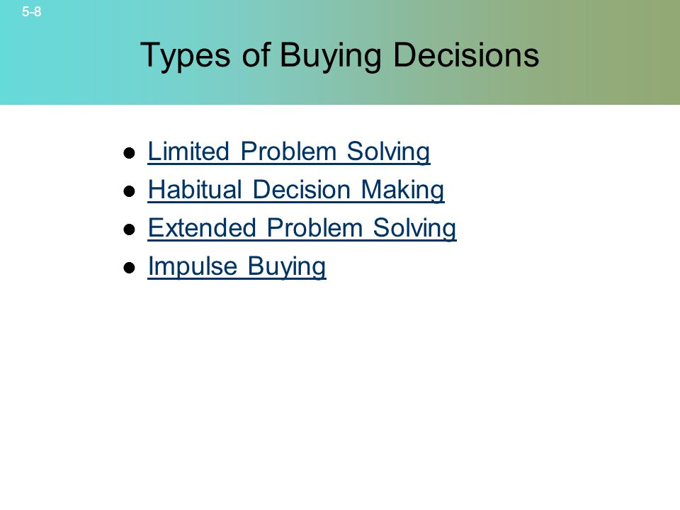 5-8 © 2007 McGraw-Hill Companies, Inc., McGraw-Hill/Irwin Types of Buying Decisions Limited Problem Solving Habitual Decision Making Extended Problem Solving Impulse Buying