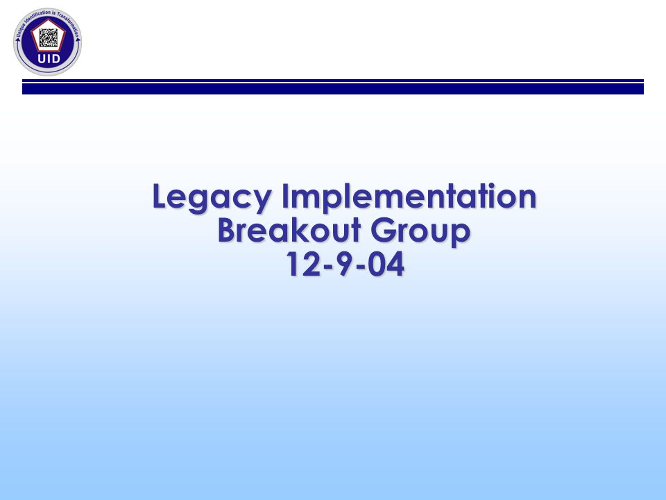 Legacy Implementation Breakout Group 12-9-04