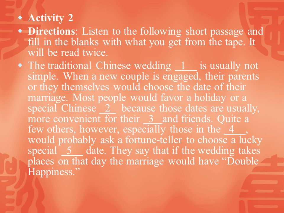 Activity 2 Directions: Listen to the following short passage and fill in the blanks with what you get from the tape.