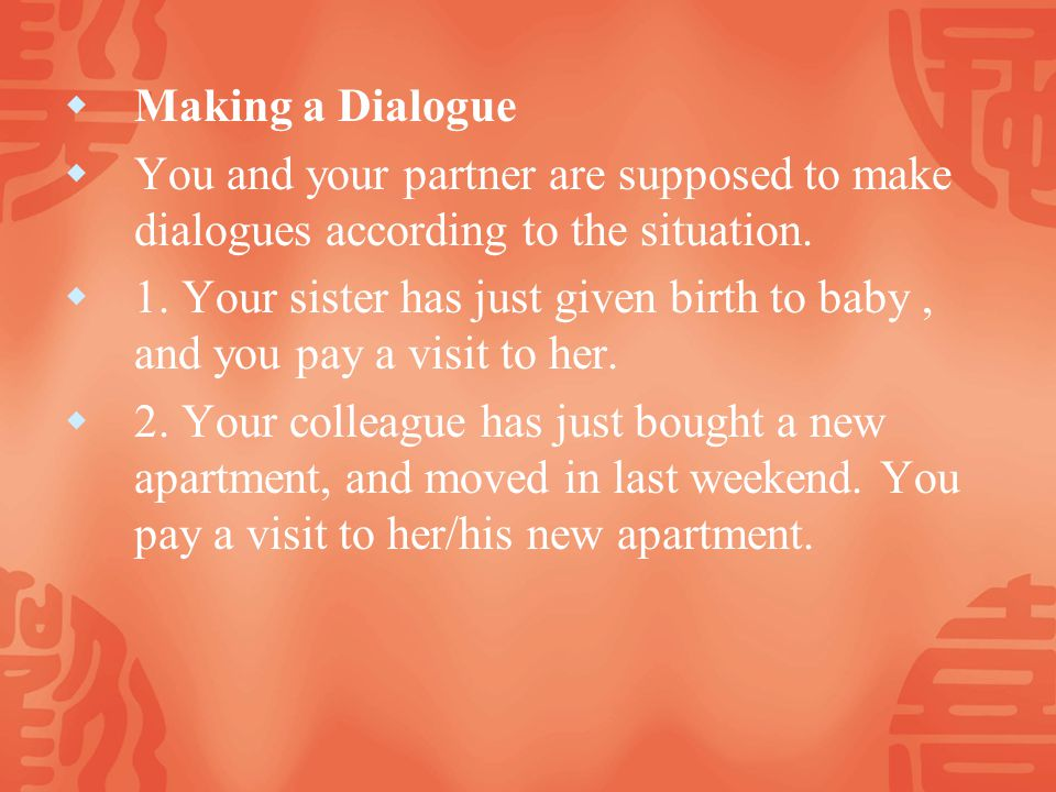 Making a Dialogue You and your partner are supposed to make dialogues according to the situation.