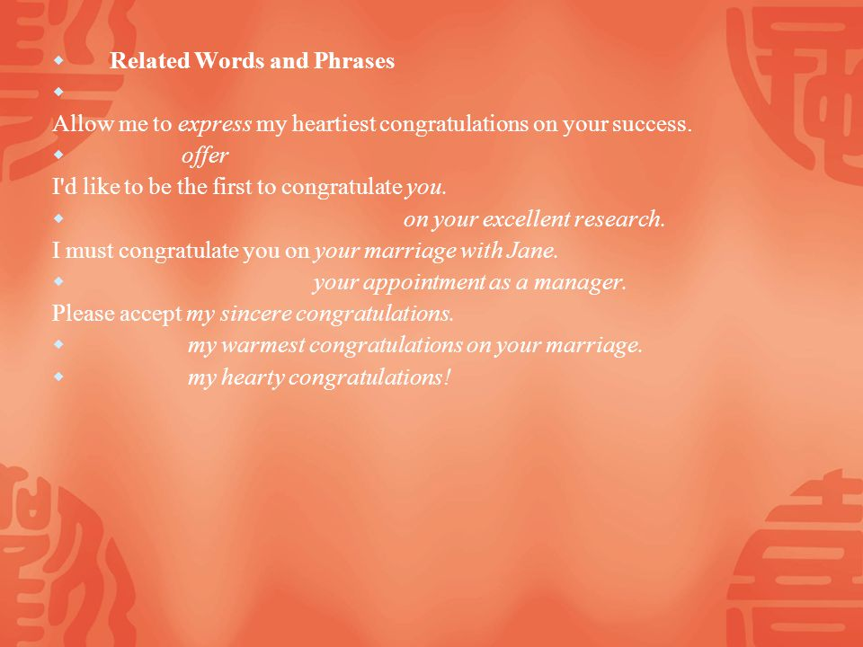 Related Words and Phrases Allow me to express my heartiest congratulations on your success.