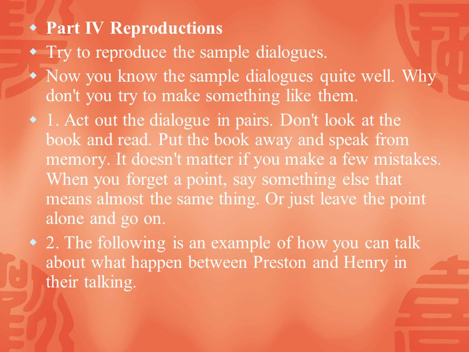 Part IV Reproductions Try to reproduce the sample dialogues.