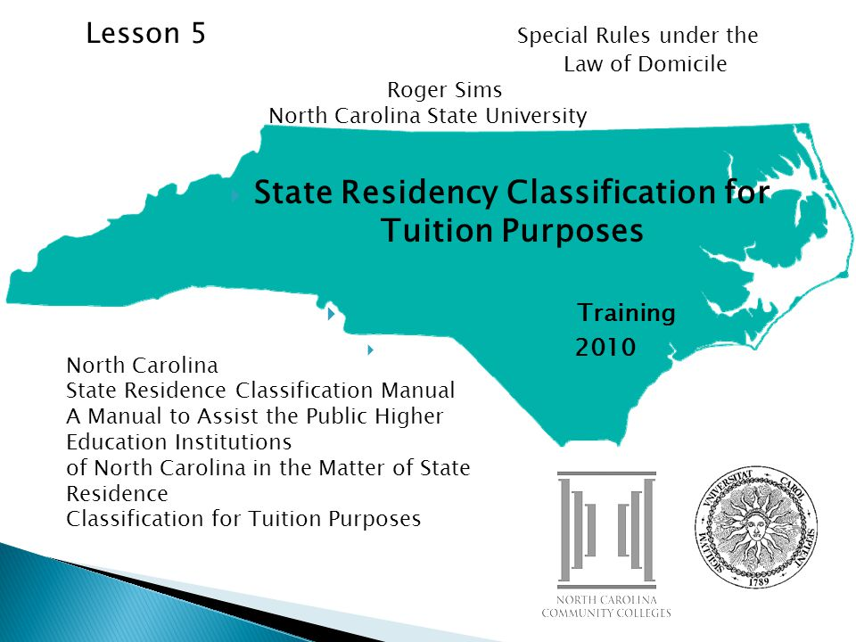 State Residency Classification for Tuition Purposes Training 2010 North Carolina State Residence Classification Manual A Manual to Assist the Public H